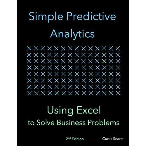 Simple Predictive Analytics: Using Excel to Solve Business