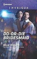 Do-or-Die Bridesmaid (Harlequin Intrigue Series)