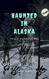 Haunted In Alaska (Truly Paranormal Book 2)