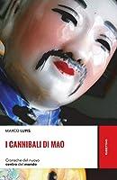 I Cannibali di Mao - Cronache dal nuovo Centro del Mondo (Oriente Estremo, #1)
