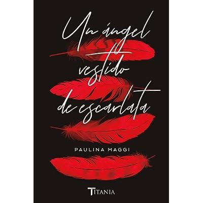 Resultado de imagen de libro un angel vestido de escarlata paulina maggi