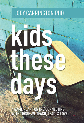 Kids These Days: A Game Plan For (Re)Connecting With Those We Teach, Lead, & Love