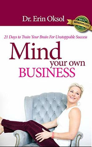 Mind Your Own Business : 21 Days to Train Your Brain for Unstoppable Success