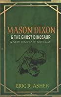 Mason Dixon & the Ghost Dinosaur: A New Templars Novella (Mason Dixon, Monster Hunter)
