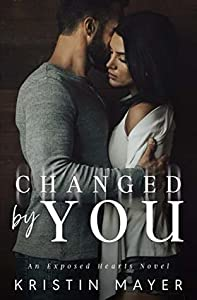 Changed By You (Exposed Hearts, #3)