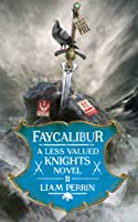 Faycalibur (Less Valued Knights, #2)