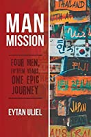Man Mission: Four Men, Fifteen Years, One Epic Journey