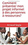 Comment présenter mon projet informel à des personnes à ressources?