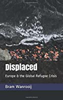 Displaced: Europe and the global refugee crisis.