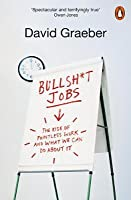 Bullsh*t Jobs: The Rise of Pointless Work and What We Can Do About It