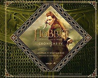 El Hobbit La Desolación De Smaug Crónicas Iv Armas Y Vestuario By Unknown