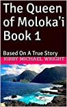 The Queen of Moloka'i Book 1: Based On A True Story