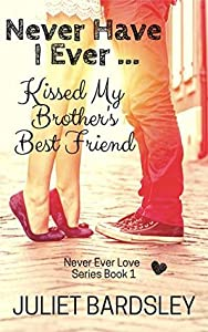 Never Have I Ever Kissed My Brother's Best Friend (Never Ever Love, #1)