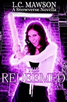 The Redeemed: A Snowverse Novella (The Almosts, #3)