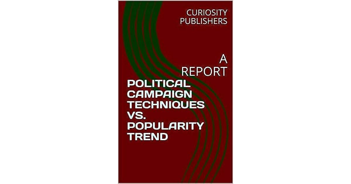 POLITICAL CAMPAIGN TECHNIQUES VS  POPULARITY TREND: A REPORT