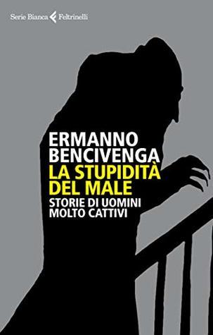 La stupidità del male: Storie di uomini molto cattivi