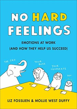 no hard feelings the secret power of embracing emotions at work