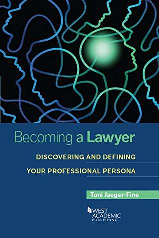 Becoming a Lawyer: Discovering and Defining Your Professional Persona (Career Guides)