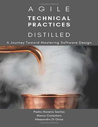 Agile Technical Practices Distilled: A Journey Toward Mastering Software Design