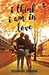 I Think I am in Love by Devanshi Sharma