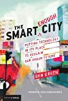 The Smart Enough City: Putting Technology in Its Place to Reclaim Our Urban Future