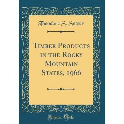 Timber Products In The Rocky Mountain States 1966 By Theodore S Setzer