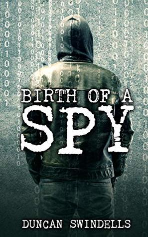 Birth of a Spy by Duncan Swindells
