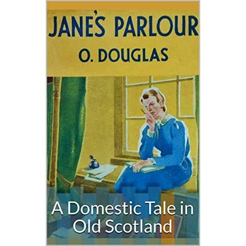 Jane's Parlour: A Domestic Tale in Old Scotland by O  Douglas