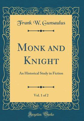 Monk and Knight, Vol. 1 of 2: An Historical Study in Fiction (Classic Reprint)