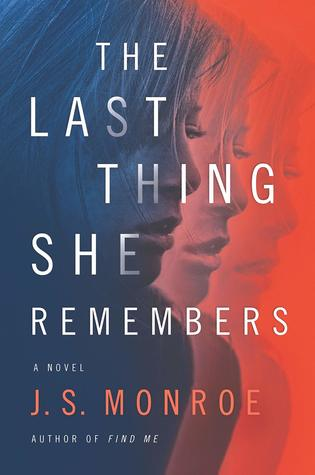 The Last Thing She Remembers by J.S. Monroe