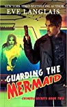Guarding the Mermaid (Chimera Secrets, #2)