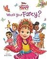 Disney Junior Fancy Nancy: What's Your Fancy?