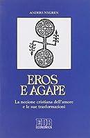 Eros e agape: la nozione cristiana dell'amore e le sue trasformazioni