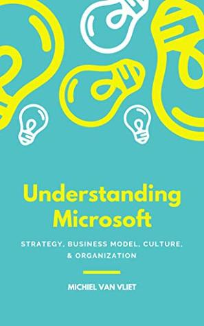 Understanding Microsoft: Strategy, Business Model, Culture & Organization