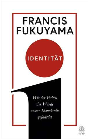 Identity: The Demand for Dignity and the Politics of Resentment by