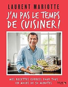 J'ai pas le temps de cuisiner ! : Mes recettes express pour tous en moins de 30 minutes
