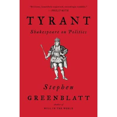 Tyrant Shakespeare On Politics By Stephen Greenblatt
