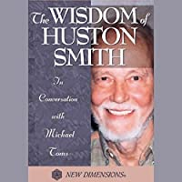 The Wisdom of Huston Smith: In Conversation with Michael Toms
