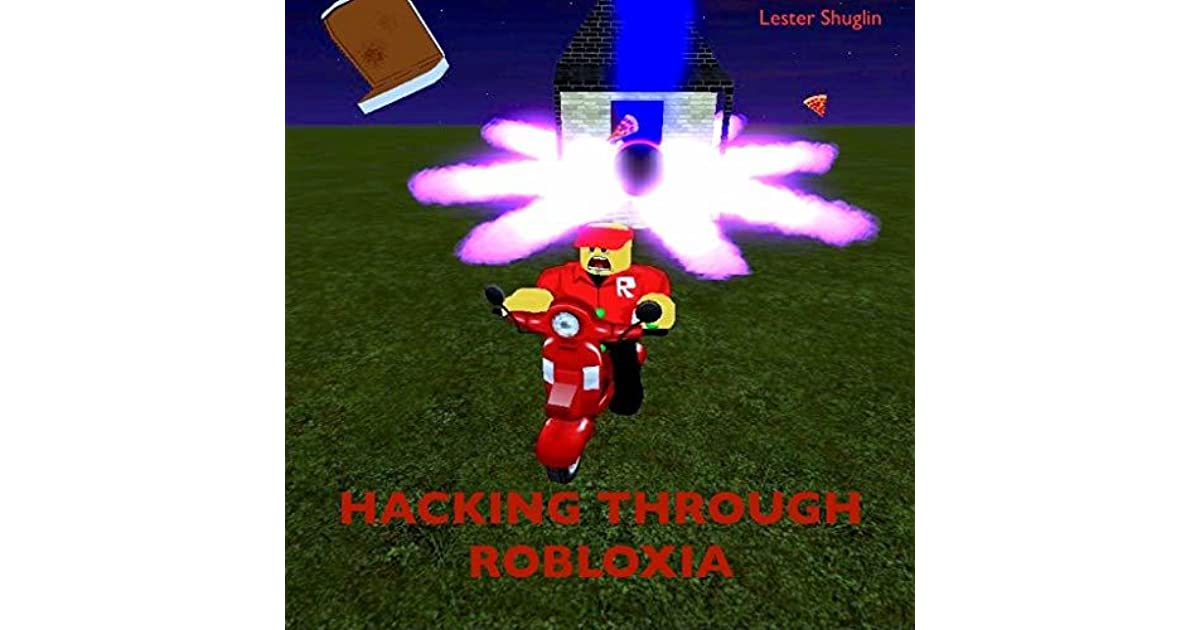 Hacking Through Roblox By Lester Shulgin