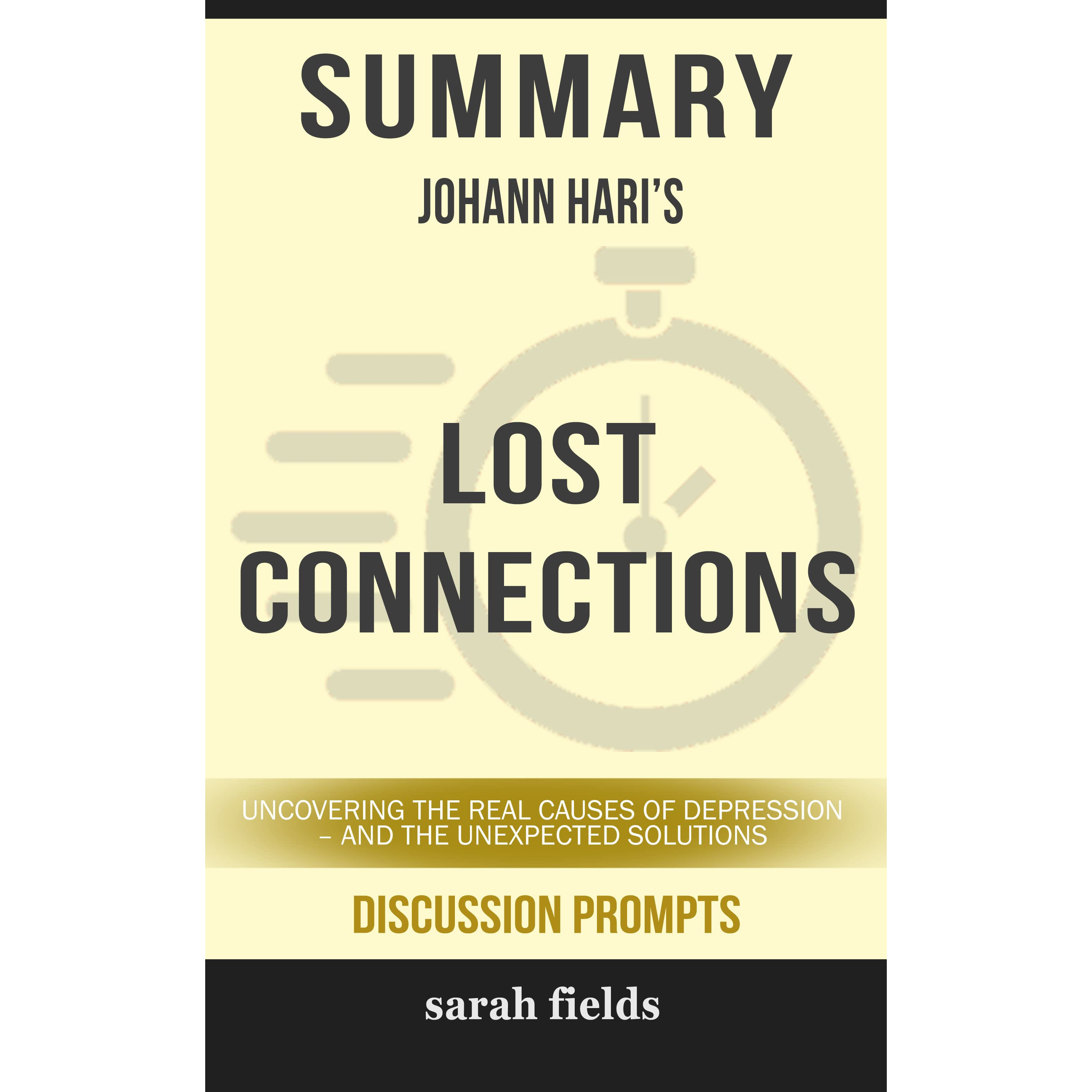 lost connections uncovering the real causes of depression and the unexpected solutions