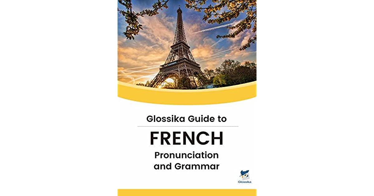 Guide to French Pronunciation & Grammar: Master the Most