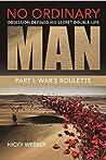 No Ordinary Man Part One: War's Roulette