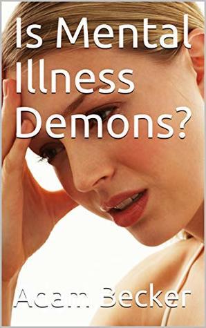 Is Mental Illness Demons?