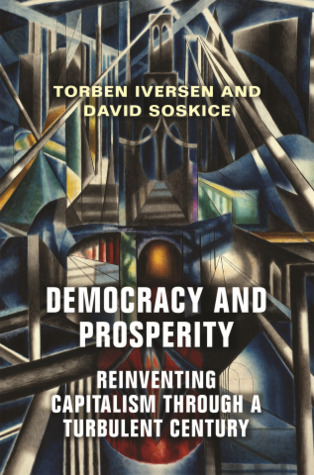 Democracy and Prosperity by Torben Iversen