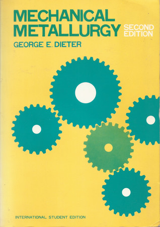 Mechanical Metallurgy By George E Dieter