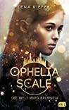 Die Welt wird brennen (Ophelia Scale, #1)