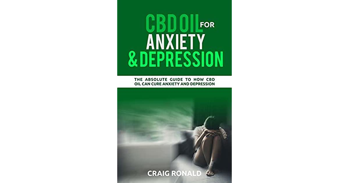 CBD OIL FOR ANXIETY AND DEPRESSION: How CBD Oil can cure