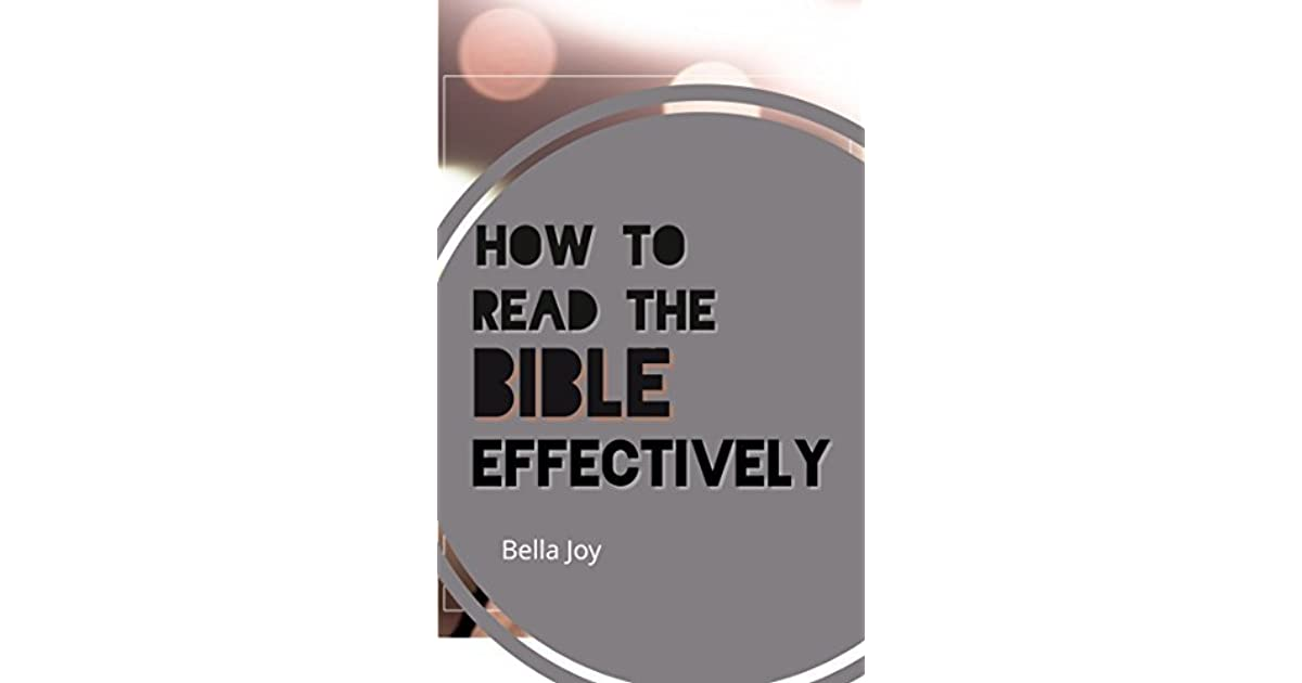 How to Read the Bible Effectively by Bella Joy