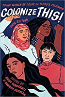 Colonize This!: Young Women of Color on Today's Feminism, Edition 2