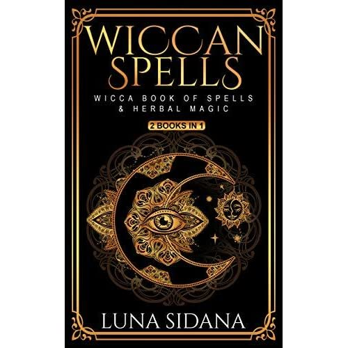 Wiccan Spells: 2 Books In 1 - Wicca Book Of Spells & Herbal